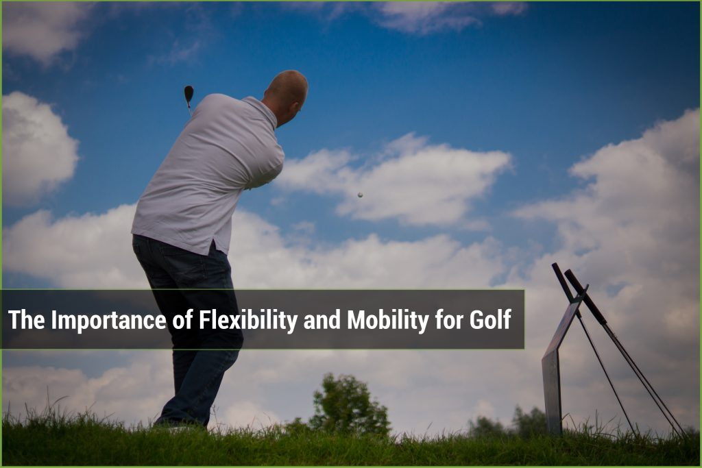 The importance of flexibility and mobility for Golf